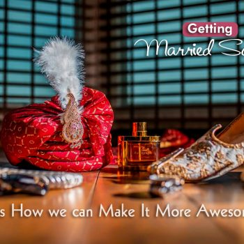 Getting Married Soon? Here's How We Can Make It More Awesome
